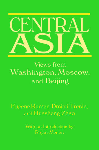 Central Asia: Views from Washington, Moscow, and Beijing Views from Washington, Moscow, and Beijing book cover