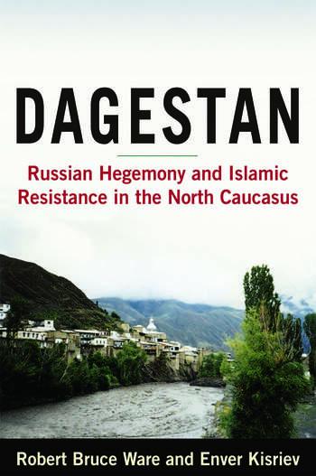Dagestan: Russian Hegemony and Islamic Resistance in the North Caucasus Russian Hegemony and Islamic Resistance in the North Caucasus book cover