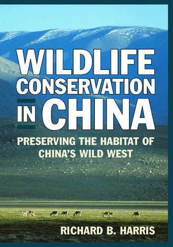 Wildlife Conservation in China: Preserving the Habitat of China's Wild West Preserving the Habitat of China's Wild West book cover