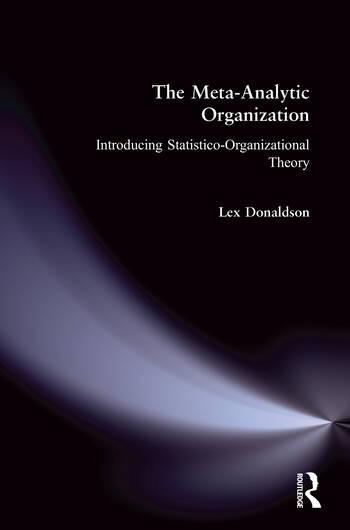 The Meta-Analytic Organization: Introducing Statistico-Organizational Theory Introducing Statistico-Organizational Theory book cover