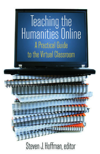 Teaching the Humanities Online: A Practical Guide to the Virtual Classroom A Practical Guide to the Virtual Classroom book cover