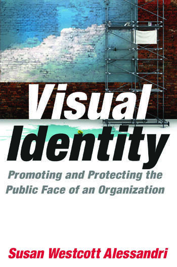 Visual Identity: Promoting and Protecting the Public Face of an Organization Promoting and Protecting the Public Face of an Organization book cover