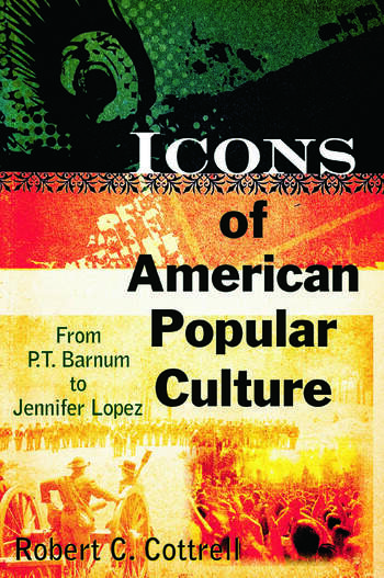 Icons of American Popular Culture From P.T. Barnum to Jennifer Lopez book cover