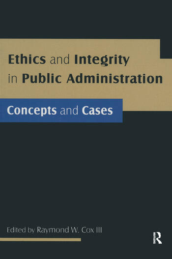 Ethics and Integrity in Public Administration: Concepts and Cases Concepts and Cases book cover