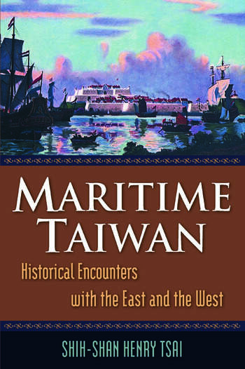 Maritime Taiwan: Historical Encounters with the East and the West Historical Encounters with the East and the West book cover