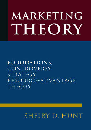 Marketing Theory: Foundations, Controversy, Strategy, and Resource-advantage Theory Foundations, Controversy, Strategy, and Resource-advantage Theory book cover