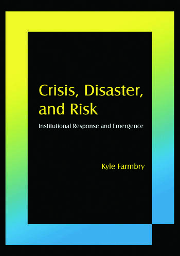Crisis, Disaster and Risk: Institutional Response and Emergence Institutional Response and Emergence book cover