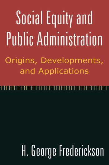 Social Equity and Public Administration: Origins, Developments, and Applications Origins, Developments, and Applications book cover
