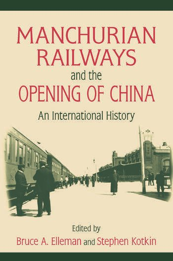 Manchurian Railways and the Opening of China: An International History An International History book cover