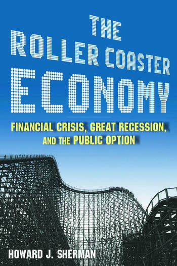 The Roller Coaster Economy: Financial Crisis, Great Recession, and the Public Option Financial Crisis, Great Recession, and the Public Option book cover