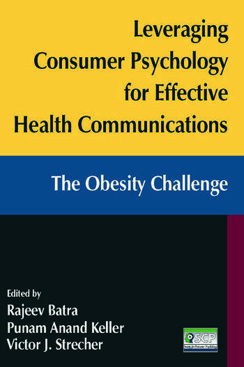 Leveraging Consumer Psychology for Effective Health Communications: The Obesity Challenge The Obesity Challenge book cover