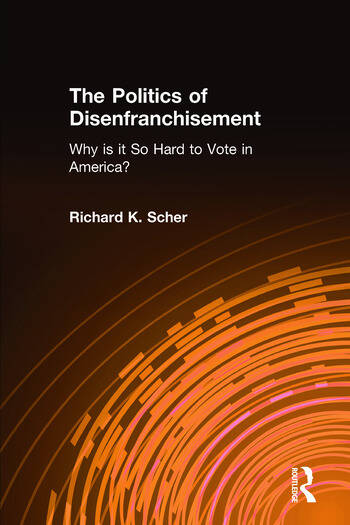 The Politics of Disenfranchisement: Why is it So Hard to Vote in America? Why is it So Hard to Vote in America? book cover