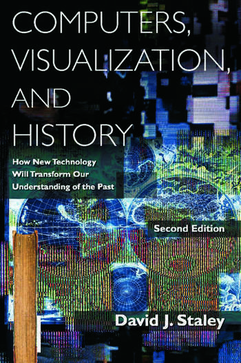 Computers, Visualization, and History How New Technology Will Transform Our Understanding of the Past book cover