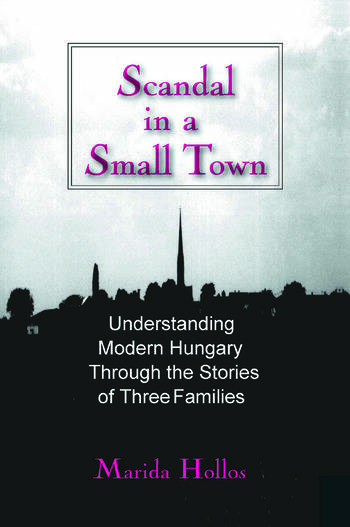 Scandal in a Small Town Understanding Modern Hungary Through the Stories of Three Families book cover