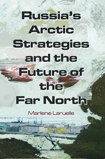 Russia's Arctic Strategies and the Future of the Far North book cover