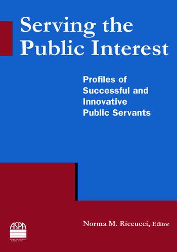 Serving the Public Interest: Profiles of Successful and Innovative Public Servants Profiles of Successful and Innovative Public Servants book cover