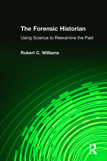 The Forensic Historian Using Science to Reexamine the Past book cover