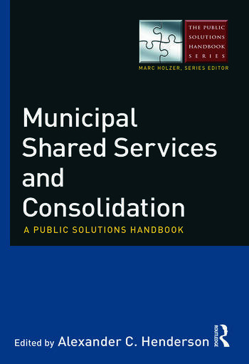 Municipal Shared Services and Consolidation A Public Solutions Handbook book cover