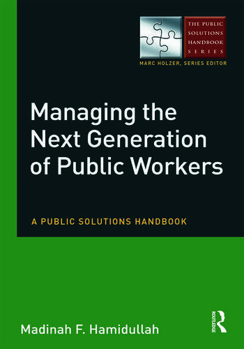 Managing the Next Generation of Public Workers A Public Solutions Handbook book cover