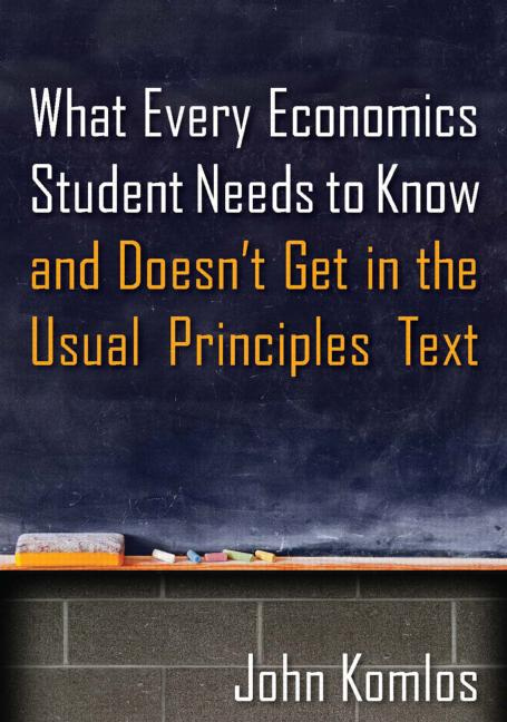 What Every Economics Student Needs to Know and Doesn't Get in the Usual Principles Text book cover