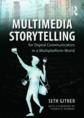 Multimedia Storytelling for Digital Communicators in a Multiplatform World book cover