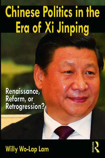 Chinese Politics in the Era of Xi Jinping Renaissance, Reform, or Retrogression? book cover