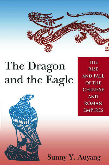 The Dragon and the Eagle The Rise and Fall of the Chinese and Roman Empires book cover