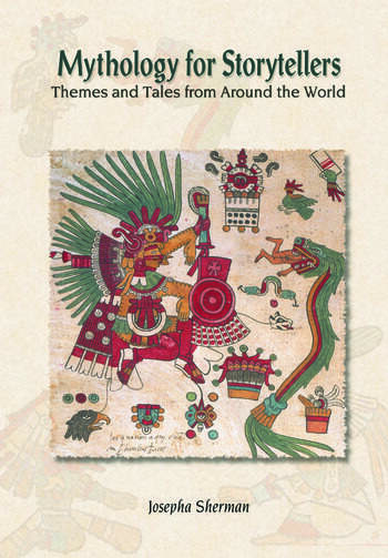 Mythology for Storytellers: Themes and Tales from Around the World Themes and Tales from Around the World book cover