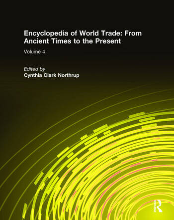 Encyclopedia of World Trade: From Ancient Times to the Present From Ancient Times to the Present book cover