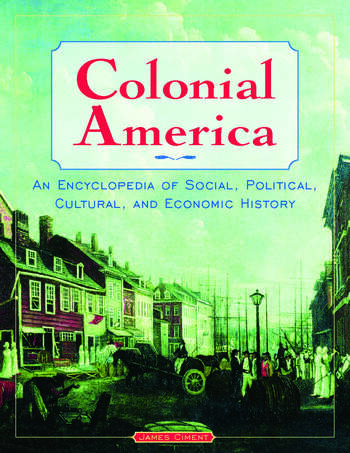 Colonial America: An Encyclopedia of Social, Political, Cultural, and Economic History An Encyclopedia of Social, Political, Cultural, and Economic History book cover