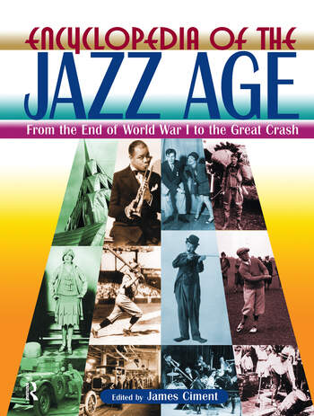 Encyclopedia of the Jazz Age: From the End of World War I to the Great Crash From the End of World War I to the Great Crash book cover