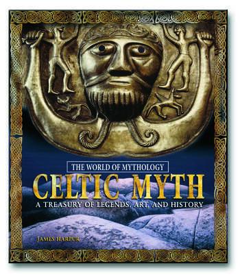 Celtic Myth: A Treasury of Legends, Art, and History A Treasury of Legends, Art, and History book cover