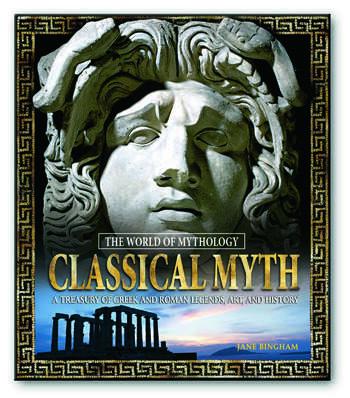 Classical Myth: A Treasury of Greek and Roman Legends, Art, and History A Treasury of Greek and Roman Legends, Art, and History book cover