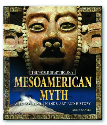 Mesoamerican Myth: A Treasury of Central American Legends, Art, and History A Treasury of Central American Legends, Art, and History book cover