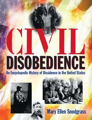 Civil Disobedience: An Encyclopedic History of Dissidence in the United States An Encyclopedic History of Dissidence in the United States book cover