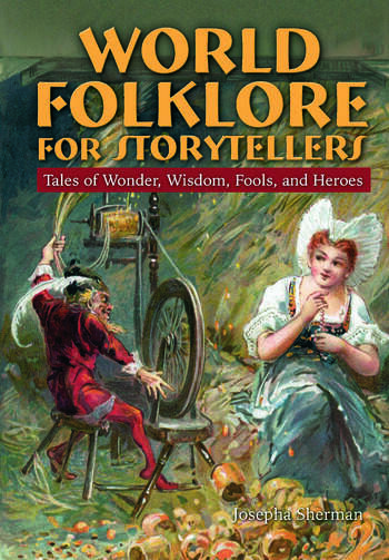 World Folklore for Storytellers: Tales of Wonder, Wisdom, Fools, and Heroes Tales of Wonder, Wisdom, Fools, and Heroes book cover