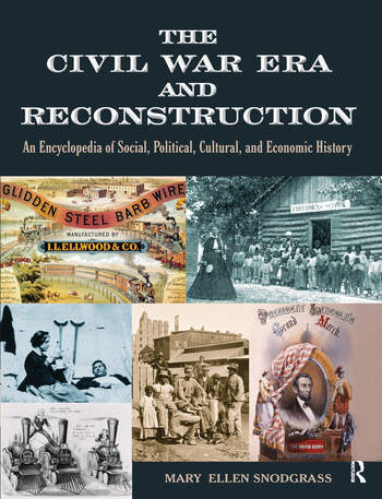 The Civil War Era and Reconstruction An Encyclopedia of Social, Political, Cultural and Economic History book cover