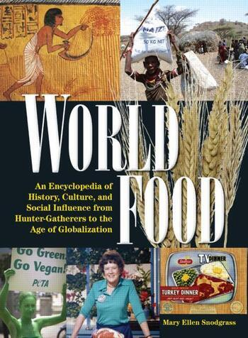 World Food: An Encyclopedia of History, Culture and Social Influence from Hunter Gatherers to the Age of Globalization An Encyclopedia of History, Culture and Social Influence from Hunter Gatherers to the Age of Globalization book cover