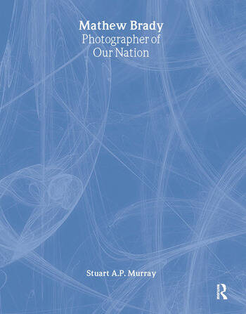 Mathew Brady: Photographer of Our Nation Photographer of Our Nation book cover