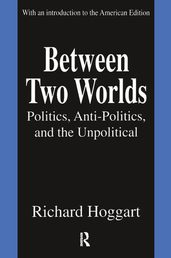 Between Two Worlds Politics, Anti-Politics, and the Unpolitical book cover