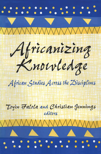 Africanizing Knowledge African Studies Across the Disciplines book cover