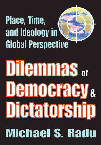 Dilemmas of Democracy and Dictatorship Place, Time, and Ideology in Global Perspective book cover