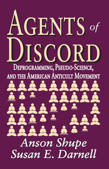 Agents of Discord Deprogramming, Pseudo-Science, and the American Anticult Movement book cover