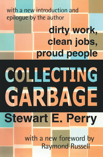 Collecting Garbage Dirty Work, Clean Jobs, Proud People book cover