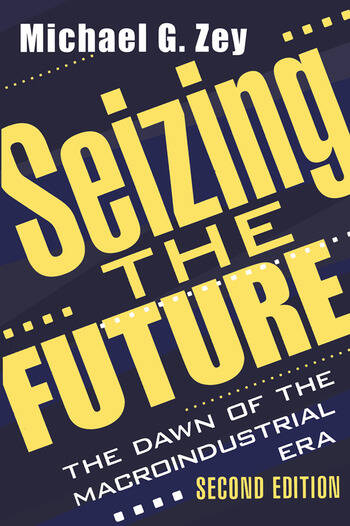 Seizing the Future Dawn of the Macroindustrial Era book cover