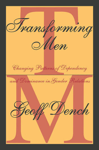 Transforming Men Changing Patterns of Dependency and Dominance in Gender Relations book cover