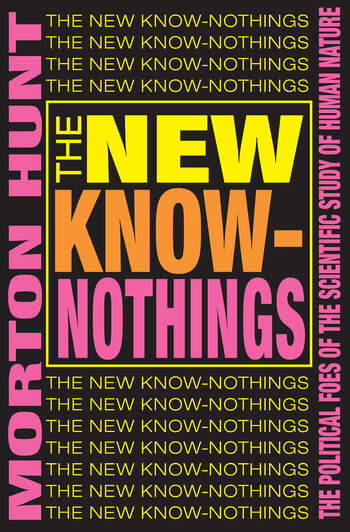 The New Know-nothings The Political Foes of the Scientific Study of Human Nature book cover