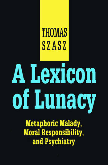 A Lexicon of Lunacy Metaphoric Malady, Moral Responsibility and Psychiatry book cover
