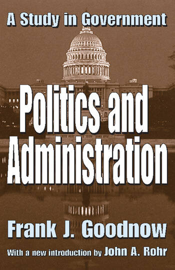 Politics and Administration A Study in Government book cover