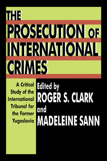 The Prosecution of International Crimes A Critical Study of the International Tribunal for the Former Yugoslavia book cover